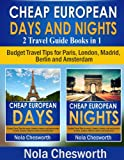 Cheap European Days and Nights (2 Travel Guide Books in 1) - Budget Travel Tips for Paris, London, Madrid, Berlin and Amsterdam
