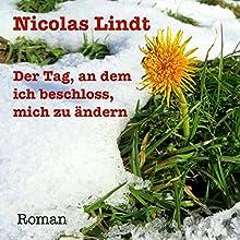 Der Tag, an dem ich beschloss, mich zu ändern: Roman eines Tages Hörbuch von Nicolas Lindt Gesprochen von: Nicolas Lindt