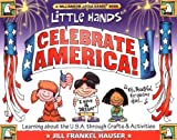 Little Hands Celebrate America!: Learning about the U.S.A. Through Crafts  &  Activities (Little Hands Book)