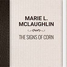 Marie L. McLaughlin: The Signs of Corn (       UNABRIDGED) by Marie McLaughlin Narrated by Ksenia Laricheva