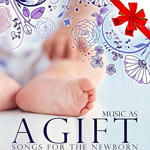 Music As a Gift. Songs for the Newborn