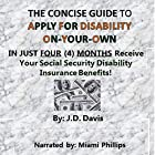 The Concise Guide to Apply for Disability On-Your-Own: In Just Four (4) Months Receive Your Social Security Disability Insurance Benefits! Hörbuch von J. D. Davis Gesprochen von: Miami Phillips