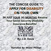 The Concise Guide to Apply for Disability On-Your-Own: In Just Four (4) Months Receive Your Social Security Disability Insurance Benefits! Audiobook by J. D. Davis Narrated by Miami Phillips