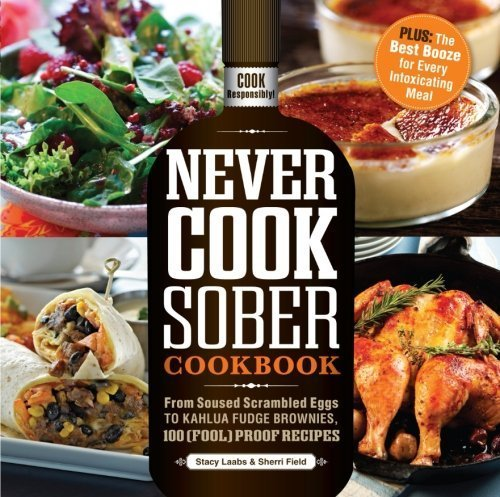 never-cook-sober-cookbook-from-soused-scrambled-eggs-to-kahlua-fudge-brownies-100-foolproof-recipes-