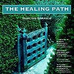 The Healing Path: A Soul Approach to Illness | Marc Ian Barasch,Bernie S. Siegel MD