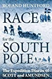 Race for the South Pole: The Expedition Diaries of Scott and Amundsen (1441126678) by Huntford, Roland