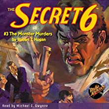 The Secret 6 #3, December 1934: The Monster Murders (       UNABRIDGED) by Robert J. Hogan Narrated by Michael C. Gwynne