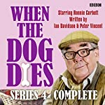 When the Dog Dies: Series 4: The BBC Radio 4 sitcom | Ian Davidson,Peter Vincent