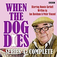 When the Dog Dies: Series 4: The BBC Radio 4 sitcom Radio/TV Program by Ian Davidson, Peter Vincent Narrated by  full cast, Liza Tarbuck, Ronnie Corbett