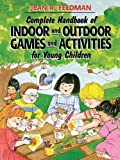 img - for Complete Handbook of Indoor and Outdoor Games and Activities for Young Children by Feldman Ph.D, Jean R. (August 16, 1994) Paperback 1 book / textbook / text book