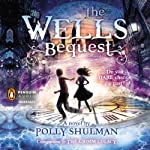 The Wells Bequest: A Companion to The Grimm Legacy | Polly Shulman