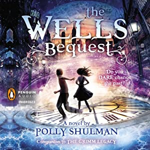 The Wells Bequest: A Companion to The Grimm Legacy | [Polly Shulman]