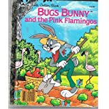 BUGS BUNNY AND THE PINK FLAMINGOS (A Little Golden Book, 110-63)