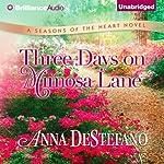 Three Days on Mimosa Lane: Seasons of the Heart, Book 2 | Anna DeStefano