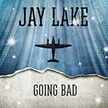 Going Bad (       UNABRIDGED) by Jay Lake Narrated by Jay Snyder