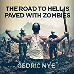 The Road to Hell Is Paved with Zombies: Zombie Fighter Jango, Book 1 | Cedric Nye