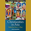 Christianities in Asia Audiobook by Peter C. Phan Narrated by Bob Souer