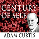 Century of the Self Radio/TV von Adam Curtis Gesprochen von: Adam Curtis