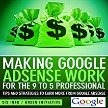 Making Google AdSense Work for the 9 to 5 Professional: Tips and Strategies to Earn More from Google AdSense (       UNABRIDGED) by SIS Info Narrated by Charlie Cusack