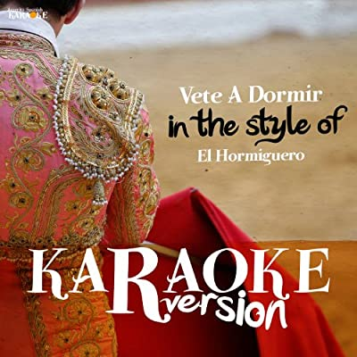 Vete a Dormir (In the Style of El Hormiguero) [Karaoke Version]