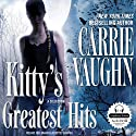 Kitty's Greatest Hits: A Kitty Norville Book Audiobook by Carrie Vaughn Narrated by Marguerite Gavin