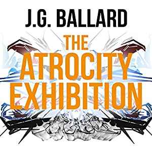 The Atrocity Exhibition | [J. G. Ballard]