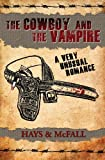 The Cowboy and the Vampire: A Very Unusual Romance (The Cowboy and the Vampire Collection) (Volume 1) by Clark Hays and Kathleen McFall