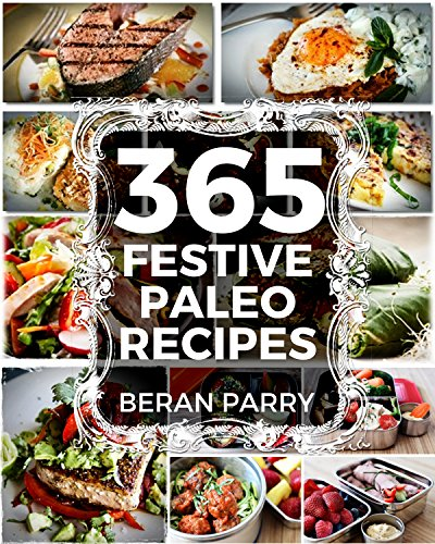 365 Festive Paleo Recipes: Enjoy Your Holidays and Lose Weight  (Paleo Cookbooks Best Sellers 2016 - Paleo Keto - Ketogenic Diet for Beginners - Paleo Recipes) by Beran Parry