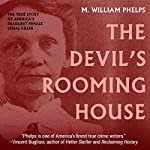 The Devil's Rooming House: The True Story of America's Deadliest Female Serial Killer | M. William Phelps