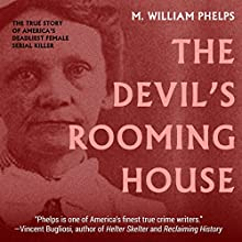The Devil's Rooming House: The True Story of America's Deadliest Female Serial Killer (       UNABRIDGED) by M. William Phelps Narrated by Eddie Frierson