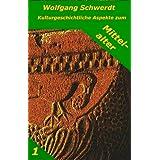 """Kulturgeschichtliche Aspekte zum Mittelalter 1von """"Wolfgang Schwerdt"""""""