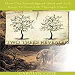 Two Trees Revealed: How Our Knowledge of Good and Evil Keeps Us from Life through Christ | Carolyn Cote