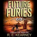 Future Furies: Endless Fire, Volume 1 | RE Kearney