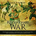The Revolutionary War: The Making of America: An Introduction to the People, the Ideas, and the Major Events of the American Revolution Audiobook by Jack Johnson Narrated by Jim D. Johnston
