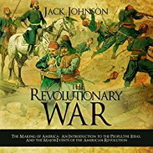 The Revolutionary War: The Making of America: An Introduction to the People, the Ideas, and the Major Events of the American Revolution | Livre audio Auteur(s) : Jack Johnson Narrateur(s) : Jim D. Johnston
