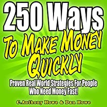 250 Ways to Make Money Quickly Audiobook by Dan Howe, C. Anthony Howe Narrated by Jeffrey Bentley