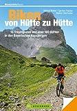 Mountainbike Touren von H�tte zu H�tte: Das erste Buch mit 35 traumhaften MTB Touren zu �ber 100 H�tten in den Bayerischen Hausbergen (Mountainbiketouren)