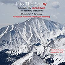 Into the Snow: The Testimony and Last Will of Jedediah P. Carpenter (       UNABRIDGED) by John Erwin Narrated by Clyde Heberling