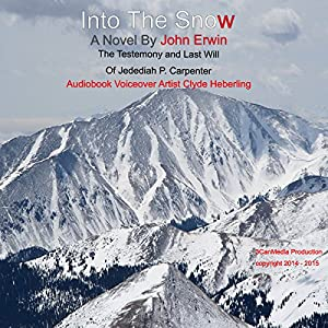 Into the Snow: The Testimony and Last Will of Jedediah P. Carpenter Audiobook