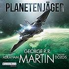 Planetenjäger Hörbuch von George R. R. Martin, Gardner Dozois, Daniel Abraham Gesprochen von: Reinhard Kuhnert