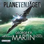 Planetenjäger | George R. R. Martin,Gardner Dozois,Daniel Abraham