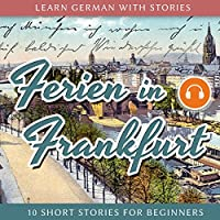 Learn German With Stories: Ferien in Frankfurt. 10 Short Stories for Beginners (       UNABRIDGED) by André Klein Narrated by André Klein