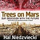 Trees on Mars: Our Obsession with the Future Hörbuch von Hal Niedzvieki Gesprochen von: Brian Troxell