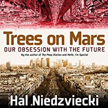 Trees on Mars: Our Obsession with the Future Audiobook by Hal Niedzvieki Narrated by Brian Troxell