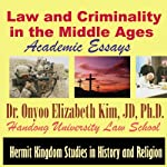 Law and Criminality in the Middle Ages: Academic Essays | Onyoo Elizabeth Kim