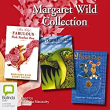 Margaret Wild Collection: Miss Lily's Fabulous Pink Feather Boa and more Audiobook by Margaret Wild Narrated by Rebecca Macauley