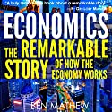 Economics: The Remarkable Story of How the Economy Works (       UNABRIDGED) by Ben Mathew Narrated by Jason Huggins