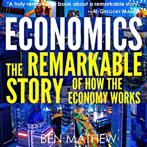 Economics: The Remarkable Story of How the Economy Works | [Ben Mathew]