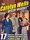 The Carolyn Wells Mystery MEGAPACKTM: 17 Classic Mysteries with Pennington Wise, Fleming Stone, & More!