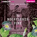 The Moonflower Vine: A Novel (       UNABRIDGED) by Jetta Carleton Narrated by Natalie Ross